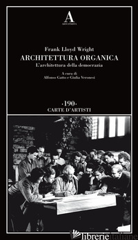 ARCHITETTURA ORGANICA. L'ARCHITETTURA DELLA DEMOCRAZIA - WRIGHT FRANK L.; GATTO A. (CUR.); VERONESI G. (CUR.)