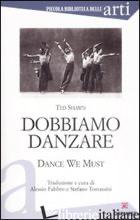 DOBBIAMO DANZARE-DANCE WE MUST - SHAWN TED; FABBRO A. (CUR.); TOMASSINI S. (CUR.)