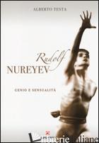 RUDOLF NUREYEV. GENIO E SESSUALITA' - TESTA ALBERTO