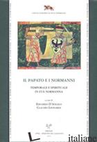 PAPATO E I NORMANNI. TEMPORALE E SPIRITUALE IN ETA' NORMANNA. ATTI DEL CONVEGNO  - D'ANGELO E. (CUR.); LEONARDI C. (CUR.)