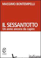 SESSANTOTTO. UN ANNO ANCORA DA CAPIRE (IL) - BONTEMPELLI MASSIMO