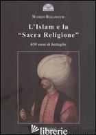 ISLAM E LA «SACRA RELIGIONE». 650 ANNI DI BATTAGLIE (L') - BURLAMACCHI MAURIZIO