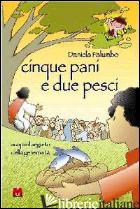 CINQUE PANI E DUE PESCI. SCOPRI IL SEGRETO DELLA GENEROSITA' - PALUMBO DANIELA; CRIPPA L. (CUR.)