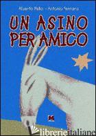 ASINO PER AMICO. EDIZ. ILLUSTRATA (UN) - PELLAI ALBERTO; FERRARA ANTONIO