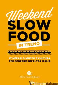 WEEKEND SLOW FOOD IN TRENO. ITINERARI DI GUSTO E CULTURA PER SCOPRIRE UN'ALTRA I -