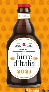 GUIDA ALLE BIRRE D'ITALIA 2021. 387 AZIENDE RACCONTATE. 1866 BIRRE RECENSITE - GIACCONE L. (CUR.); SIGNORONI E. (CUR.)