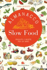 ALMANACCO SLOW FOOD. PRODOTTI E RICETTE PER UN ANNO - BOGLIOTTI CARLO