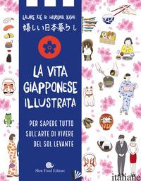 VITA GIAPPONESE ILLUSTRATA. PER SAPERE TUTTO SULL'ARTE DI VIVERE DEL SOL LEVANTE - KIE' LAURE; KISHI HARUNA
