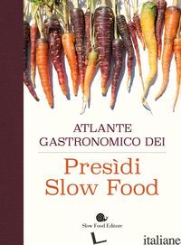 ATLANTE GASTRONOMICO DEI PRESIDI SLOW FOOD - AA.VV.