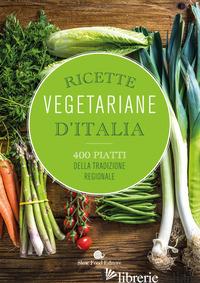 RICETTE VEGETARIANE D'ITALIA. 400 PIATTI DELLA TRADIZIONE REGIONALE - MINERDO B. (CUR.)