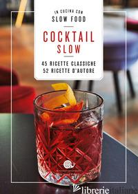 COCKTAIL SLOW. 45 RICETTE CLASSICHE, 52 RICETTE D'AUTORE - VIZIOLI F. (CUR.)