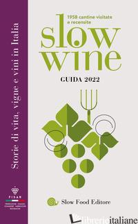 SLOW WINE 2022. STORIE DI VITA, VIGNE, VINI IN ITALIA - GARIGLIO G. (CUR.); GIAVEDONI F. (CUR.)