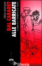 DAL CABARET ALLE BARRICATE - MUHSAM ERICH; FAMBRINI A. (CUR.); MUZZI N. (CUR.)