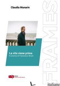 VITA VIENE PRIMA. IL CINEMA DI FRANCESCO BRUNI. EDIZ. CRITICA (LA) - MUNARIN CLAUDIA