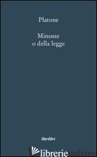 MINOSSE O DELLA LEGGE - PLATONE; SBAILO' C. (CUR.)