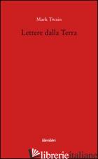 LETTERE DALLA TERRA - TWAIN MARK; CAPUANO R. G. (CUR.)