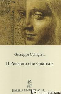 PENSIERO CHE GUARISCE (IL) - CALLIGARIS GIUSEPPE