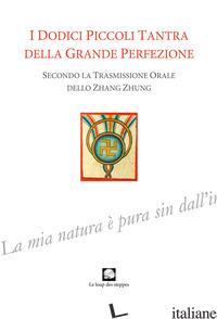 DODICI PICCOLI TANTRA DELLA GRANDE PERFEZIONE. EDIZ. INTEGRALE (I) - NICOLETTI M. (CUR.)