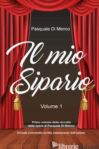 MIO SIPARIO (IL). VOL. 1 - DI MENCO PASQUALE