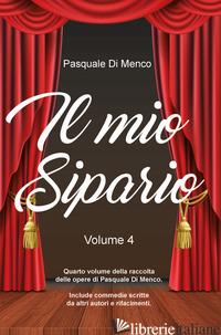 MIO SIPARIO (IL). VOL. 4 - DI MENCO PASQUALE