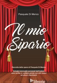 MIO SIPARIO (IL) - DI MENCO PASQUALE