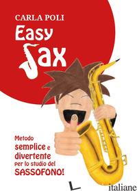 EASY SAX. METODO SEMPLICE E DIVERTENTE PER LO STUDIO DEL SASSOFONO - POLI CARLA