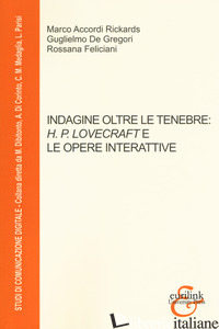 INDAGINE OLTRE LE TENEBRE H. P. LOVECRAFT E LE OPERE INTERATTIVE - ACCORDI RICKARDS MARCO; DE GREGORI GUGLIELMO; FELICIANI ROSSANA