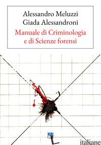 MANUALE DI CRIMINOLOGIA E DI SCIENZE FORENSI - MELUZZI ALESSANDRO; ALESSANDRONI GIADA