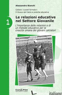 RELAZIONI EDUCATIVE NEL SETTORE GIOVANILE (LE). VOL. 1 - BIANCHI ALESSANDRO