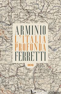 ITALIA PROFONDA. DIALOGO DAGLI APPENNINI (L') - ARMINIO FRANCO; FERRETTI GIOVANNI LINDO