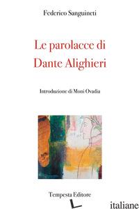 PAROLACCE DI DANTE ALIGHIERI (LE) - SANGUINETI FEDERICO