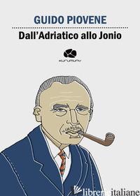 DALL'ADRIATICO ALLO JONIO - PIOVENE GUIDO