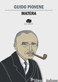 MATERA. L'ATTRATTIVA DELL'INVEROSIMILE - PIOVENE GUIDO