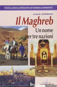 MAGHREB. UN NOME PER TRE NAZIONI (IL) - RUNDO J. (CUR.)