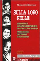 SULLA LORO PELLE. IL DRAMMA DELLA PROSTITUZIONE INFANTILE NEL MONDO. UNA DENUNCI - BRESSAN NICOLETTA