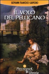 VOLO DEL PELLICANO (IL) - CARPEORO GIOVANNI FRANCESCO