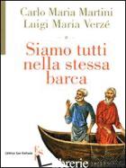 SIAMO TUTTI NELLA STESSA BARCA - MARTINI CARLO MARIA; VERZE' LUIGI M.