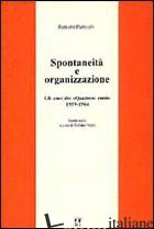 SPONTANEITA' E ORGANIZZAZIONE. GLI ANNI DEI «QUADERNI ROSSI» (1959-1964). SCRITT - PANZIERI RANIERO; MERLI S. (CUR.)