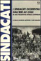 SINDACATI OCCIDENTALI DALL'800 AD OGGI IN UNA PROSPETTIVA STORICA COMPARATA (I) - ANTONIOLI M. (CUR.); GANAPINI L. (CUR.)