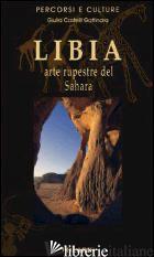 LIBIA. ARTE RUPESTRE DEL SAHARA - CASTELLI GATTINARA GIULIA
