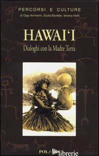 HAWAI'I. DIALOGHI CON LA MADRE TERRA - AMMANN OLGA; BARLETTA GIULIA; HEFTI VERENA