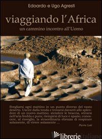 VIAGGIANDO L'AFRICA. UN CAMMINO INCONTRO ALL'UOMO - AGRESTI EDOARDO; AGRESTI UGO