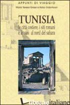 TUNISIA. LE CITTA' COSTIERE, I SITI ROMANI E LE OASI A NORD DEL SAHARA - GRASSI MARIA TERESA; ROBO GABR'AOUN