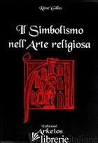 SIMBOLISMO NELL'ARTE RELIGIOSA (IL) - GILLES RENE'