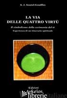 VIA DELLE QUATTRO VIRTU'. IL SIMBOLISMO DELLA CERIMONIA DEL TE' (LA) - SOUTEL GOUIFFES S. J.
