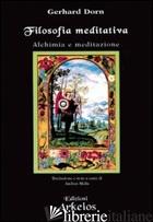 FILOSOFIA MEDITATIVA. ALCHIMIA E MEDITAZIONE - DORN GERHARD