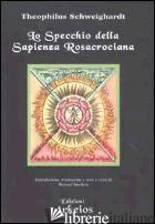 SPECCHIO DELLA SAPIENZA ROSACROCIANA (1618) (LO) - SCHWEIGHARDT THEOPHILUS