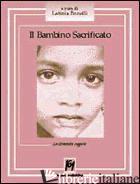 BAMBINO SACRIFICATO. LE DIVERSITA' NEGATE (IL) - BONELLI L. (CUR.)
