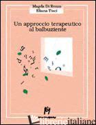 APPROCCIO TERAPEUTICO AL BALBUZIENTE (UN) - DI RENZO MAGDA; TISCI ELIANA