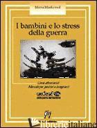 BAMBINI E LO STRESS DELLA GUERRA. COME AFFRONTARLO? MANUALE PER GENITORI E INSEG - MACKSOUD MONA